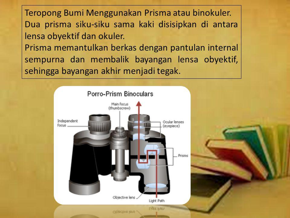 Ada dua rancangan teropong tersetrial atau teropong bumi, yaitu : Teropong Galilean Menggunakan lensa cekung sebagai lensa okuler