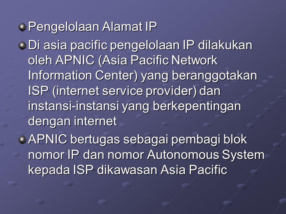 Pengelolaan Alamat IP Di asia pacific pengelolaan IP dilakukan oleh APNIC (Asia Pacific Network Information Center) yang beranggotakan ISP (internet s