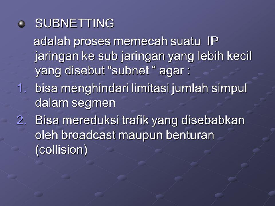 SUBNETTING adalah proses memecah suatu IP jaringan ke sub jaringan yang lebih kecil yang disebut