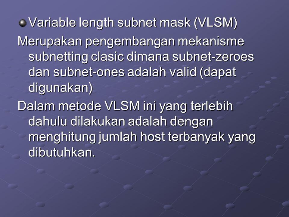 Variable length subnet mask (VLSM) Merupakan pengembangan mekanisme subnetting clasic dimana subnet-zeroes dan subnet-ones adalah valid (dapat digunak