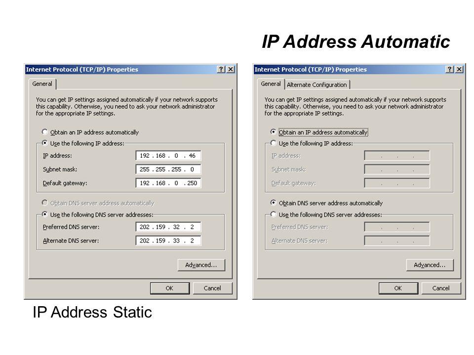 Pemberian IP Address Static IP Address Pemberian IP dengan memasukkan alamat IP secara manual Automatic IP Address Pemberian alamat IP secara otomatis