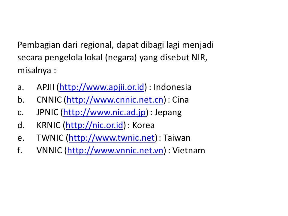 Pembagian IP Address tersebut berdasarkan Regional : a.ARIN (http://www.arin.net), menangani wilayah Amerika Utara dan Sub Shara Afrikahttp://www.arin
