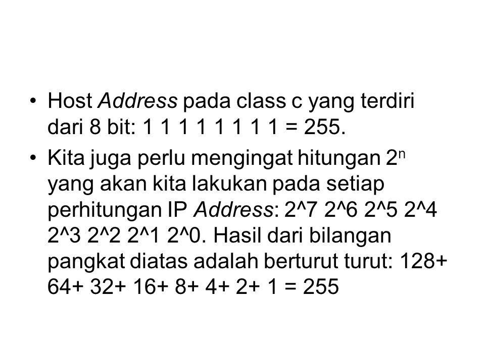 Host Address pada class c yang terdiri dari 8 bit: 1 1 1 1 1 1 1 1 = 255.