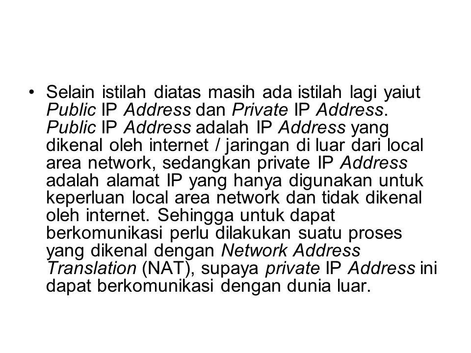 Selain istilah diatas masih ada istilah lagi yaiut Public IP Address dan Private IP Address.