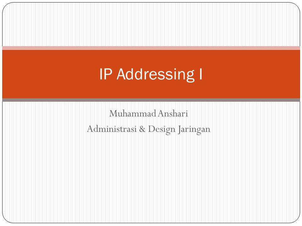 Dasar IP Addressing Jika mesin ingin berkomunikasi menggunakan TCP/IP maka perlu IP Address (alamat IP).