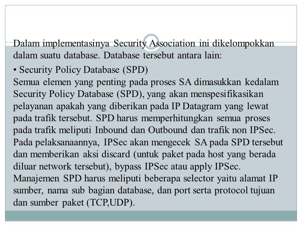 Dalam implementasinya Security Association ini dikelompokkan dalam suatu database. Database tersebut antara lain: Security Policy Database (SPD) Semua