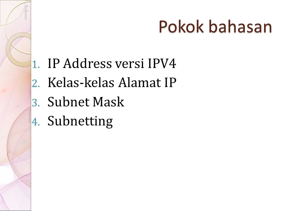 Pokok bahasan 1. IP Address versi IPV4 2. Kelas-kelas Alamat IP 3. Subnet Mask 4. Subnetting