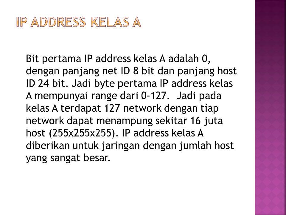 Bit pertama IP address kelas A adalah 0, dengan panjang net ID 8 bit dan panjang host ID 24 bit.