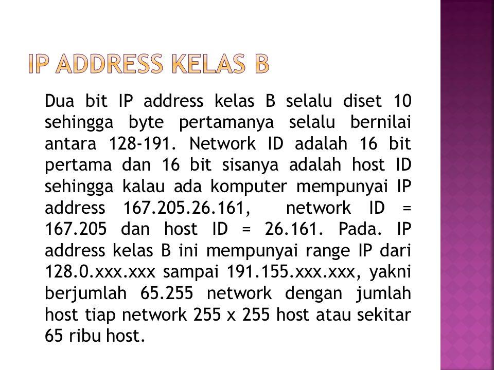 Dua bit IP address kelas B selalu diset 10 sehingga byte pertamanya selalu bernilai antara 128-191.