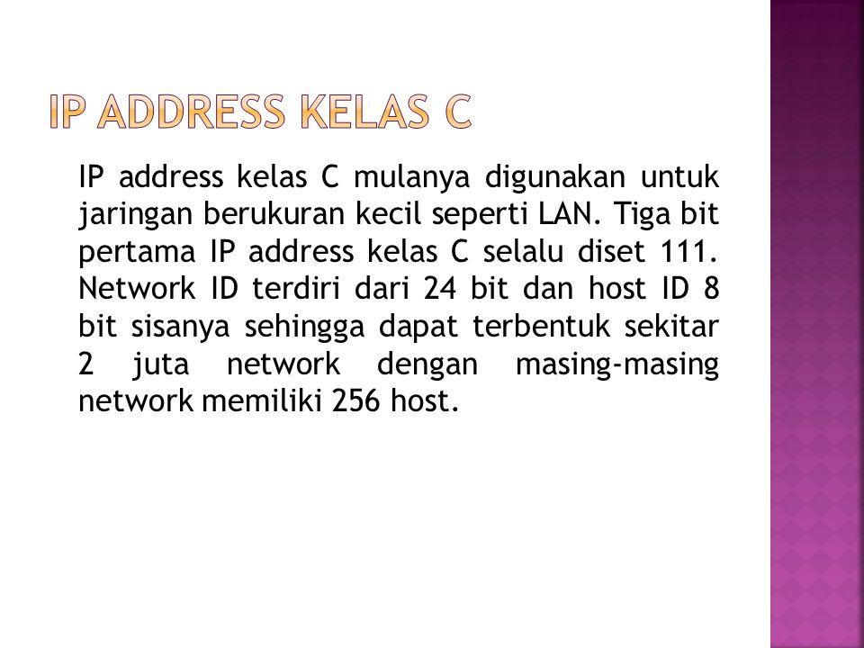IP address kelas C mulanya digunakan untuk jaringan berukuran kecil seperti LAN.