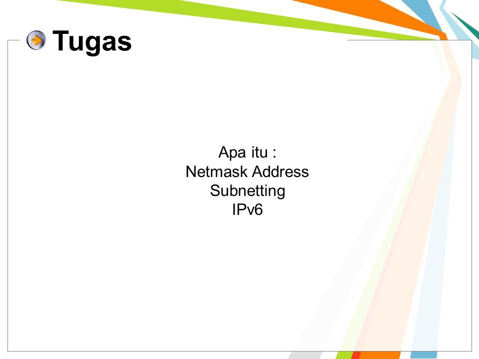Tugas Apa itu : Netmask Address Subnetting IPv6