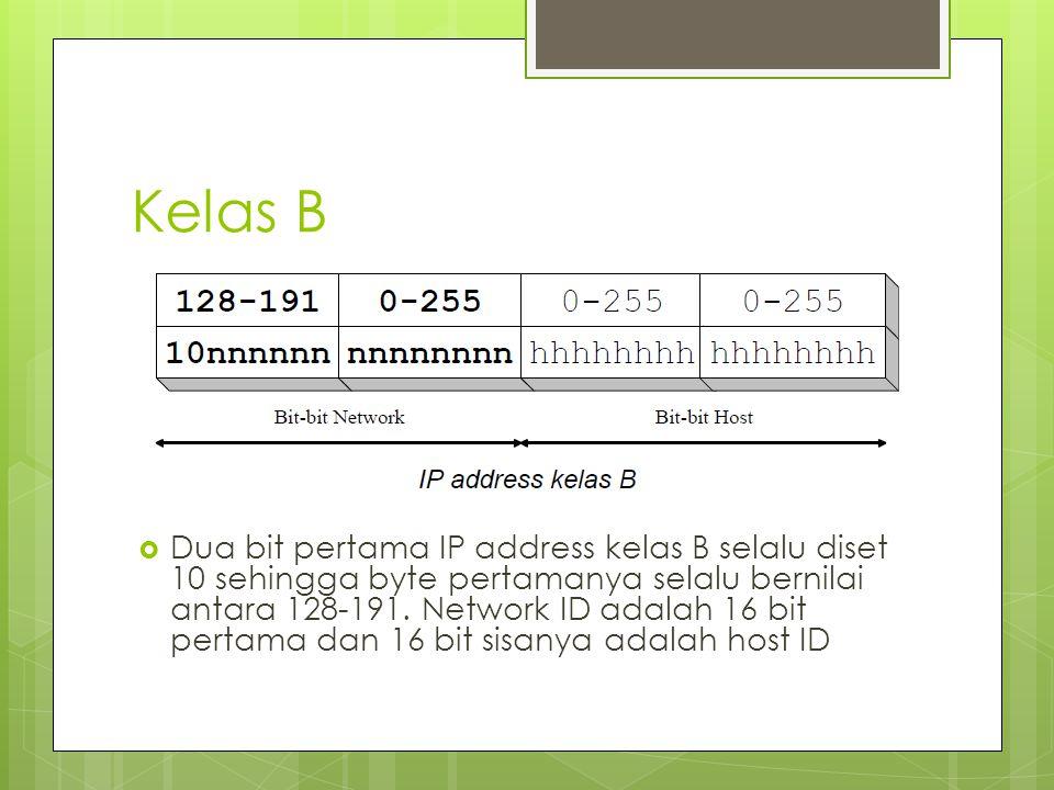 Kelas B  Dua bit pertama IP address kelas B selalu diset 10 sehingga byte pertamanya selalu bernilai antara 128-191. Network ID adalah 16 bit pertama