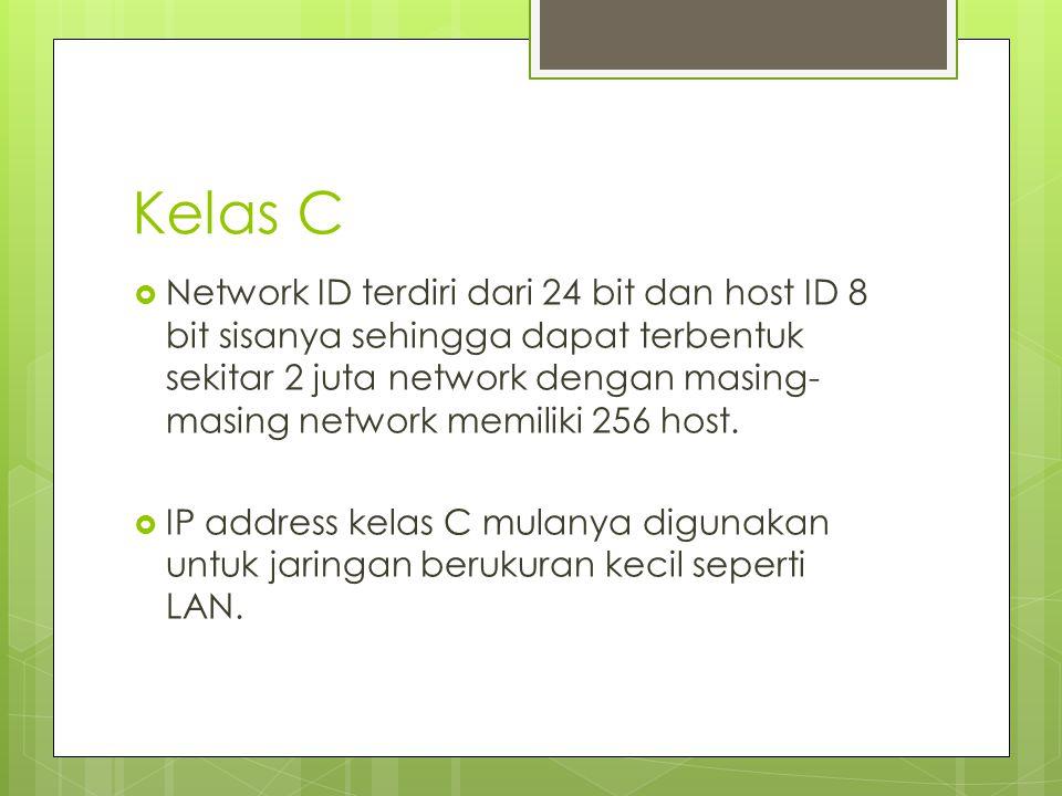 Kelas C  Network ID terdiri dari 24 bit dan host ID 8 bit sisanya sehingga dapat terbentuk sekitar 2 juta network dengan masing- masing network memil