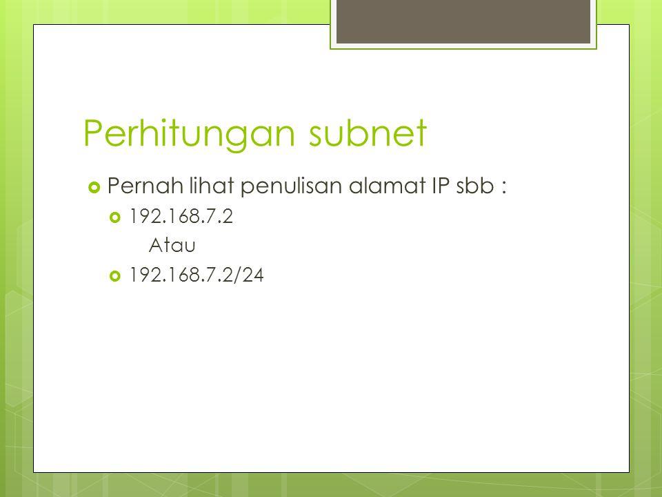 Perhitungan subnet  Pernah lihat penulisan alamat IP sbb :  192.168.7.2 Atau  192.168.7.2/24