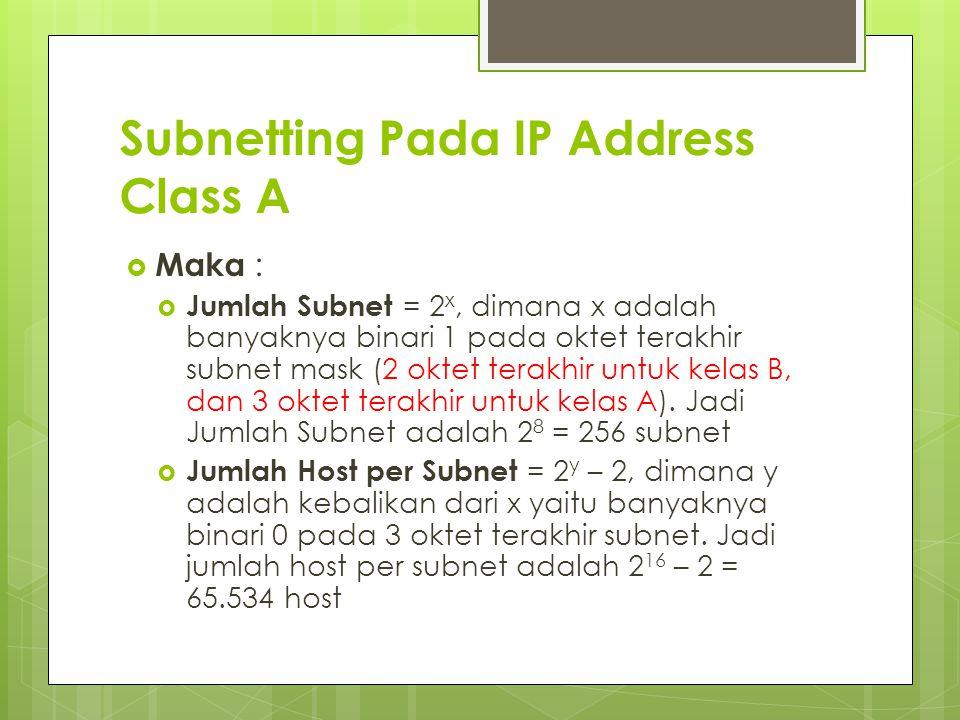Subnetting Pada IP Address Class A  Maka :  Jumlah Subnet = 2 x, dimana x adalah banyaknya binari 1 pada oktet terakhir subnet mask (2 oktet terakhi