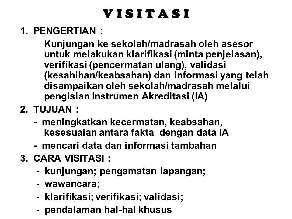 V I S I T A S IV I S I T A S I 1. PENGERTIAN : Kunjungan ke sekolah/madrasah oleh asesor untuk melakukan klarifikasi (minta penjelasan), verifikasi (p
