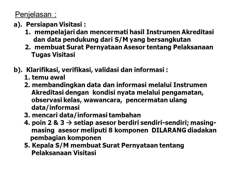 a). Persiapan Visitasi : 1. mempelajari dan mencermati hasil Instrumen Akreditasi dan data pendukung dari S/M yang bersangkutan 2. membuat Surat Perny