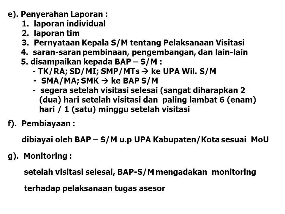 e). Penyerahan Laporan : 1. laporan individual 2. laporan tim 3. Pernyataan Kepala S/M tentang Pelaksanaan Visitasi 4. saran-saran pembinaan, pengemba