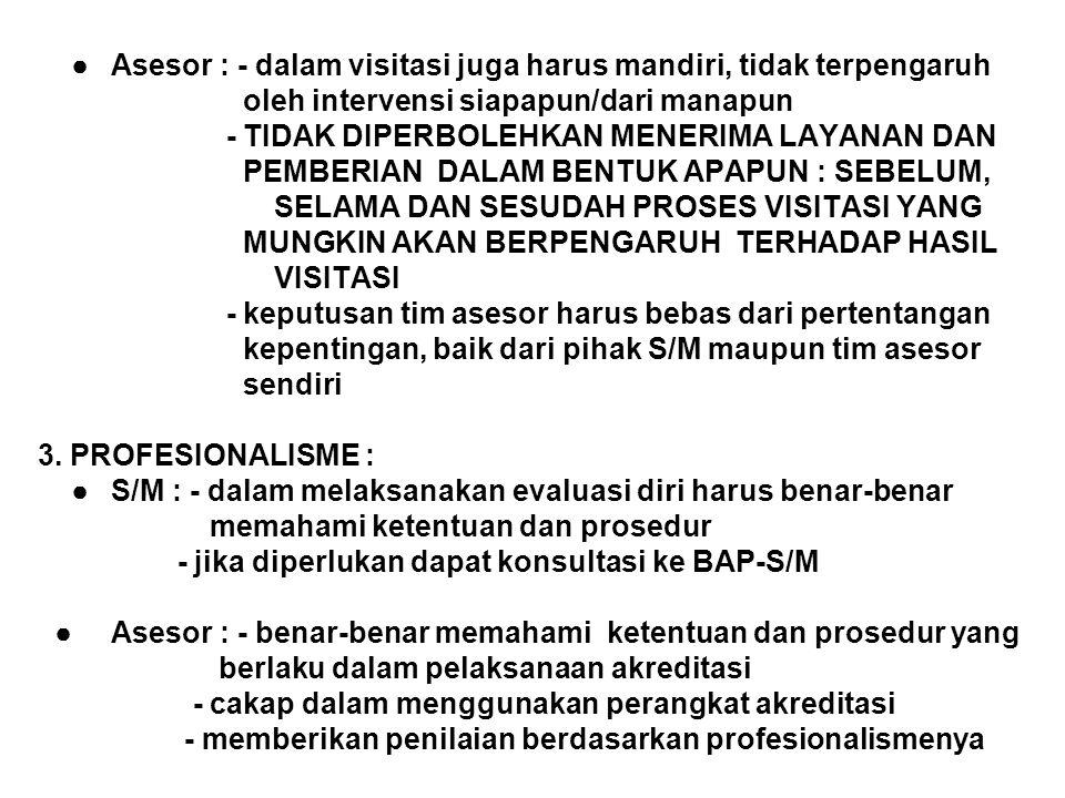 ●Asesor : - dalam visitasi juga harus mandiri, tidak terpengaruh oleh intervensi siapapun/dari manapun - TIDAK DIPERBOLEHKAN MENERIMA LAYANAN DAN PEMB