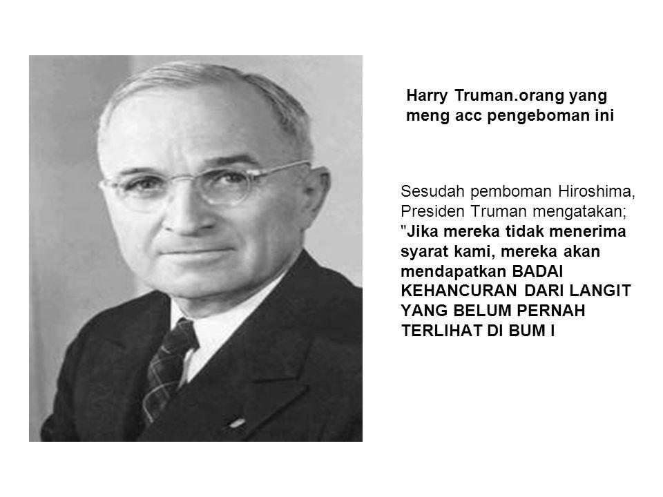 Sesudah pemboman Hiroshima, Presiden Truman mengatakan;