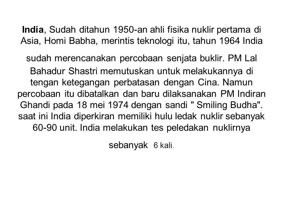 India, Sudah ditahun 1950-an ahli fisika nuklir pertama di Asia, Homi Babha, merintis teknologi itu, tahun 1964 India sudah merencanakan percobaan sen