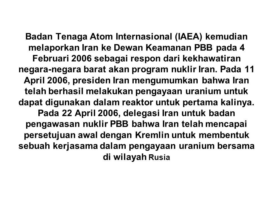 Badan Tenaga Atom Internasional (IAEA) kemudian melaporkan Iran ke Dewan Keamanan PBB pada 4 Februari 2006 sebagai respon dari kekhawatiran negara-neg
