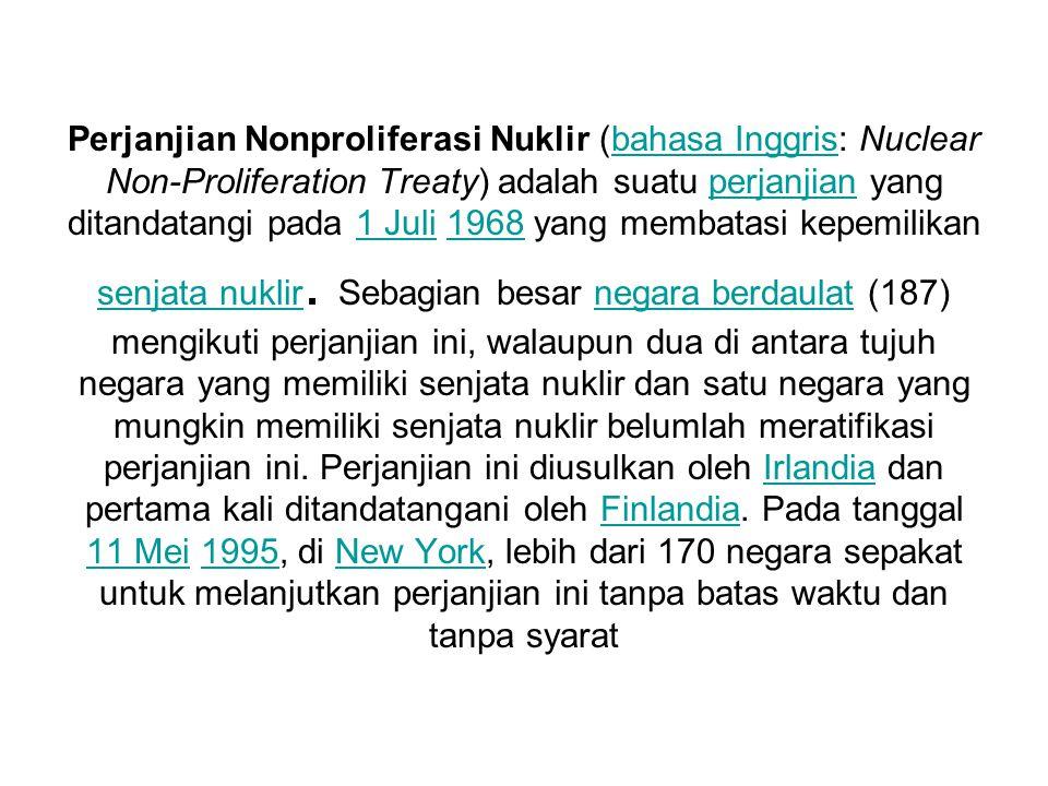 Perjanjian Nonproliferasi Nuklir (bahasa Inggris: Nuclear Non-Proliferation Treaty) adalah suatu perjanjian yang ditandatangi pada 1 Juli 1968 yang me