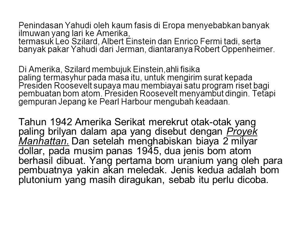 Penindasan Yahudi oleh kaum fasis di Eropa menyebabkan banyak ilmuwan yang lari ke Amerika, termasuk Leo Szilard, Albert Einstein dan Enrico Fermi tad