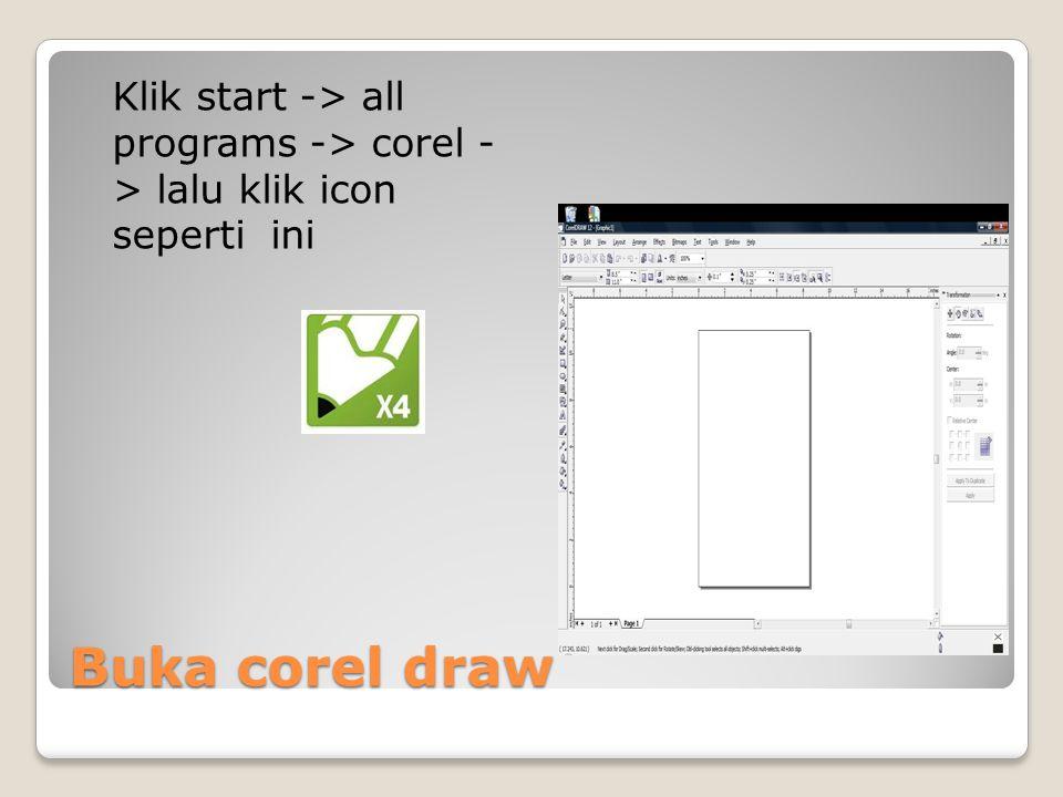 Buka corel draw Klik start -> all programs -> corel - > lalu klik icon seperti ini