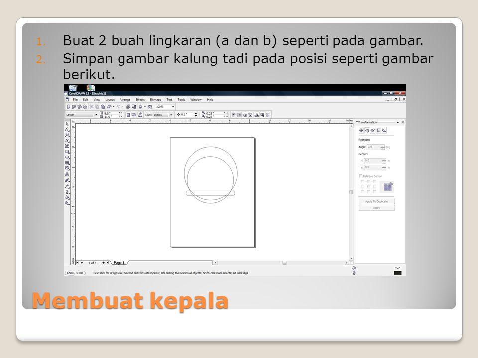 Membuat kepala 1.Buat 2 buah lingkaran (a dan b) seperti pada gambar.