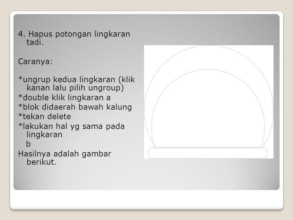 4.Hapus potongan lingkaran tadi.