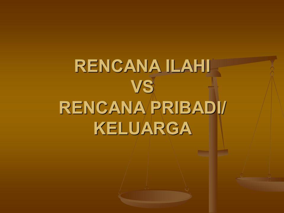 RENCANA ILAHI VS RENCANA PRIBADI/ KELUARGA