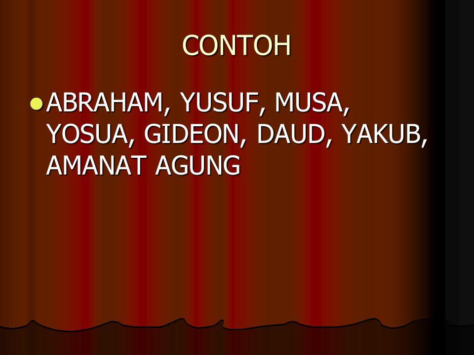 CONTOH ABRAHAM, YUSUF, MUSA, YOSUA, GIDEON, DAUD, YAKUB, AMANAT AGUNG ABRAHAM, YUSUF, MUSA, YOSUA, GIDEON, DAUD, YAKUB, AMANAT AGUNG