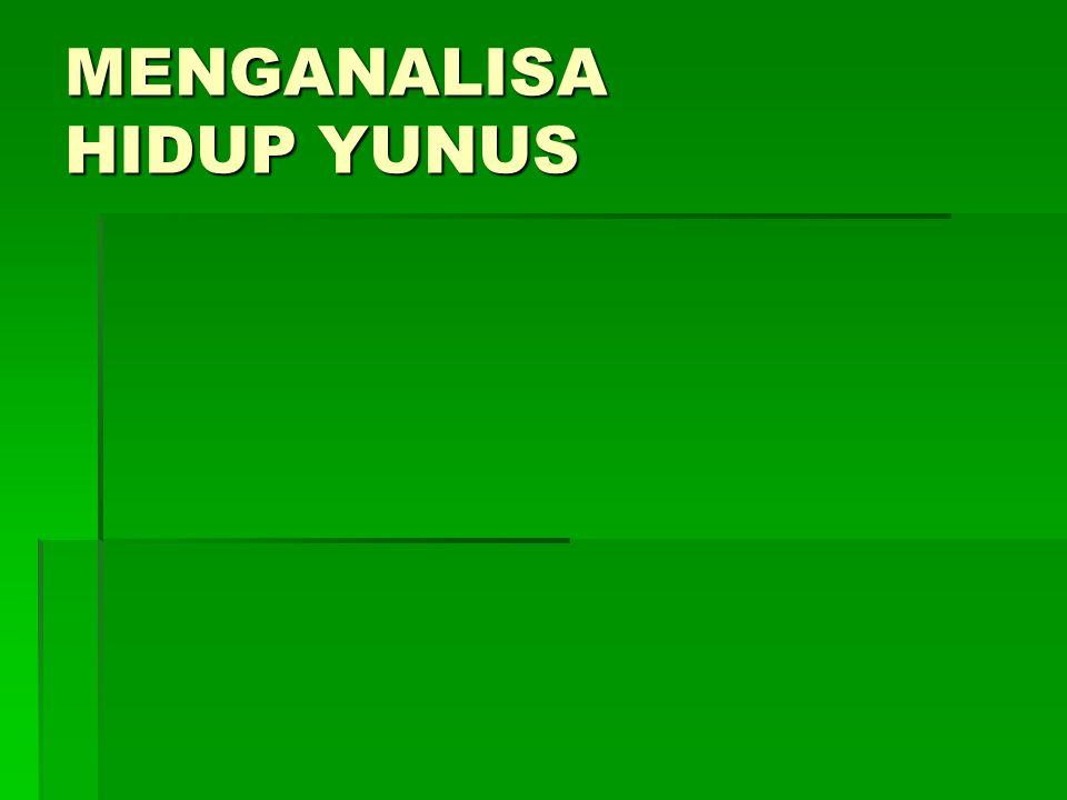 MENGANALISA HIDUP YUNUS