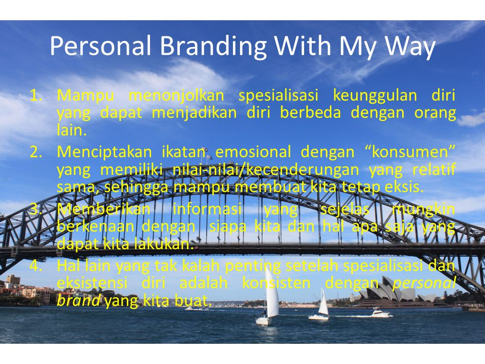 Personal Branding With My Way 1.Mampu menonjolkan spesialisasi keunggulan diri yang dapat menjadikan diri berbeda dengan orang lain. 2.Menciptakan ika