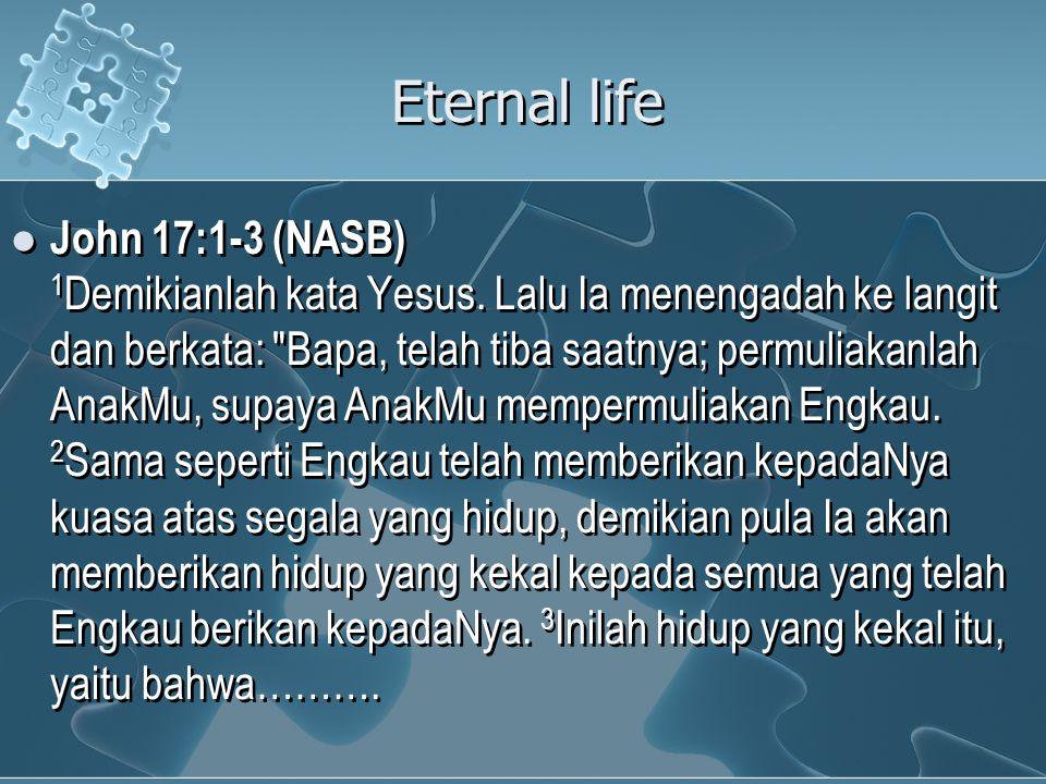 Eternal life John 17:1-3 (NASB) 1 Demikianlah kata Yesus.
