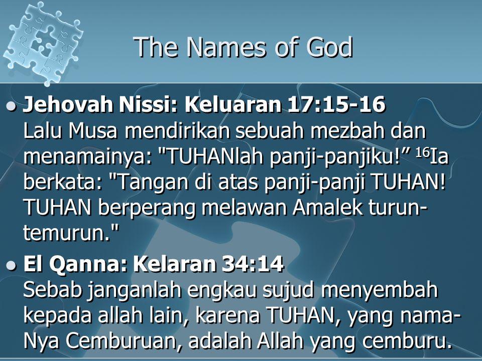 The Names of God Jehovah Nissi: Keluaran 17:15-16 Lalu Musa mendirikan sebuah mezbah dan menamainya: TUHANlah panji-panjiku! 16 Ia berkata: Tangan di atas panji-panji TUHAN.