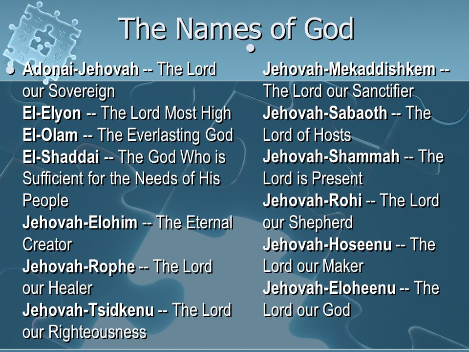 The Names of God Adonai-Jehovah -- The Lord our Sovereign El-Elyon -- The Lord Most High El-Olam -- The Everlasting God El-Shaddai -- The God Who is S
