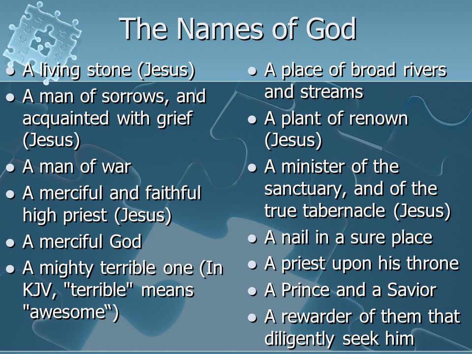 The Names of God A living stone (Jesus) A man of sorrows, and acquainted with grief (Jesus) A man of war A merciful and faithful high priest (Jesus) A