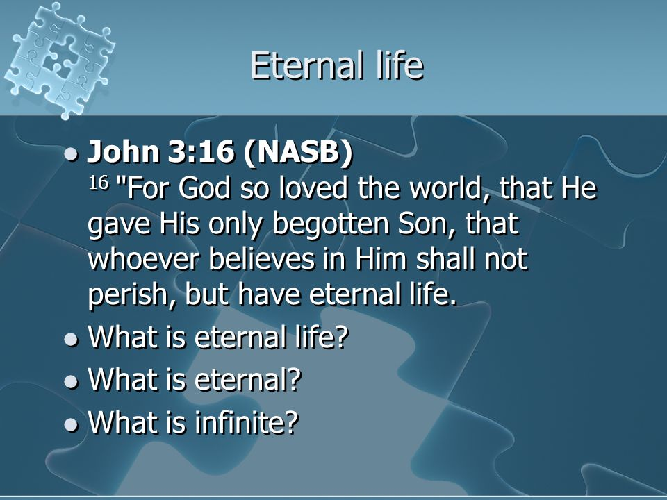 Eternal life John 3:16 (NASB) 16