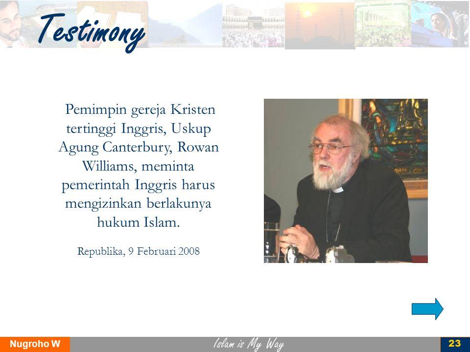 Islam is My Way Nugroho W 23 Testimony Pemimpin gereja Kristen tertinggi Inggris, Uskup Agung Canterbury, Rowan Williams, meminta pemerintah Inggris h