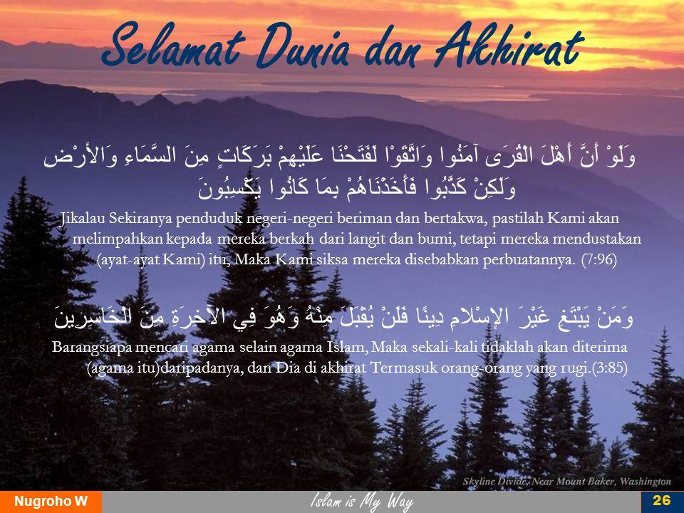 Islam is My Way Nugroho W 26 Selamat Dunia dan Akhirat وَلَوْ أَنَّ أَهْلَ الْقُرَى آمَنُوا وَاتَّقَوْا لَفَتَحْنَا عَلَيْهِمْ بَرَكَاتٍ مِنَ السَّمَا