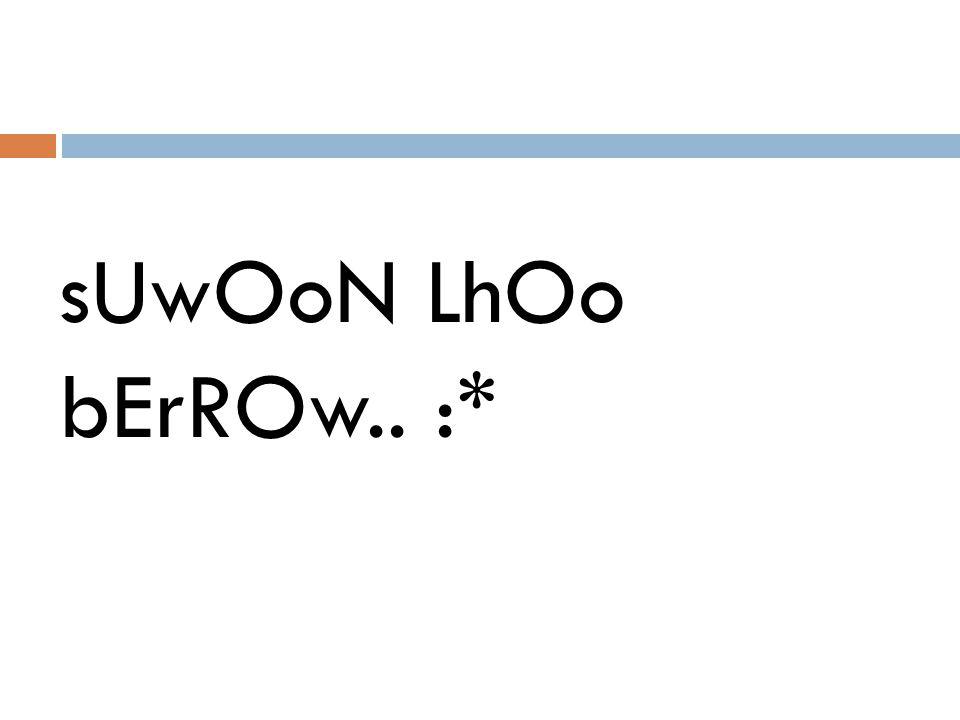 sUwOoN LhOo bErROw.. :*