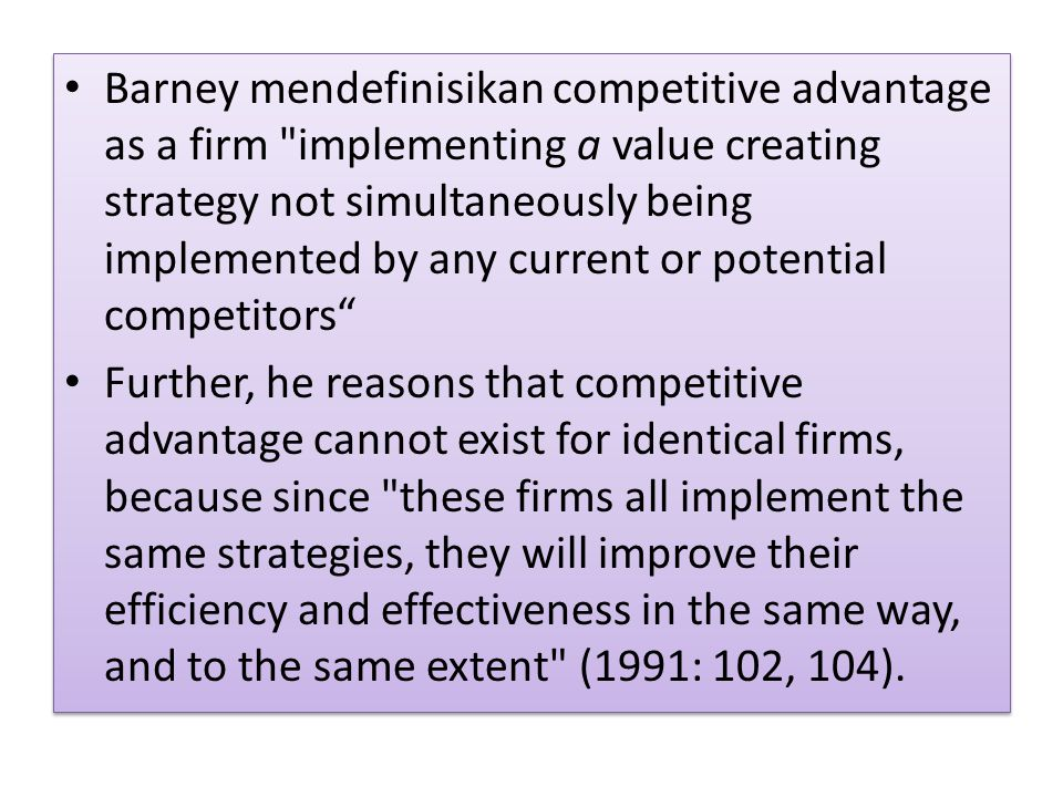 Barney mendefinisikan competitive advantage as a firm