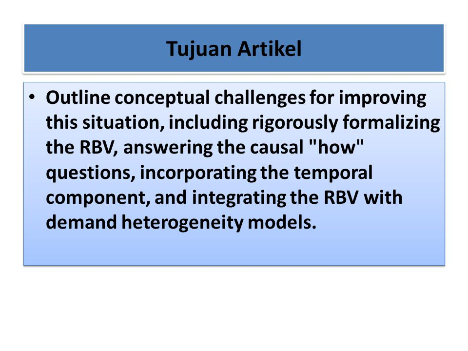 Tujuan Artikel Outline conceptual challenges for improving this situation, including rigorously formalizing the RBV, answering the causal
