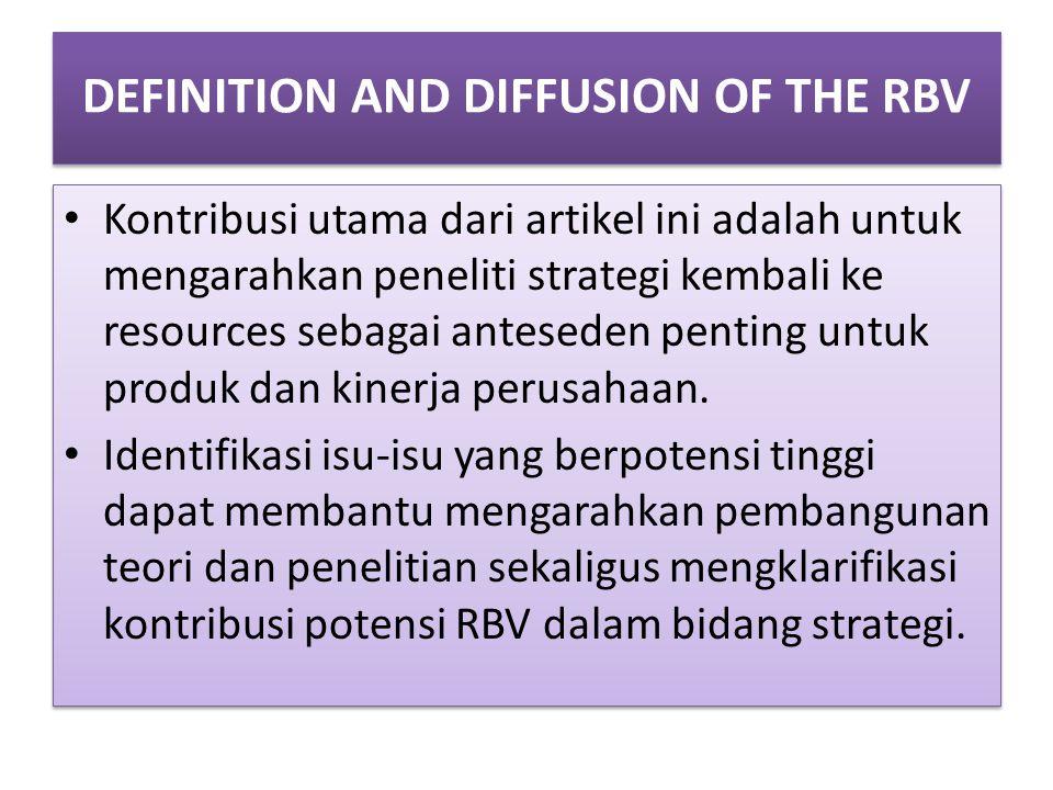 DEFINITION AND DIFFUSION OF THE RBV Kontribusi utama dari artikel ini adalah untuk mengarahkan peneliti strategi kembali ke resources sebagai antesede