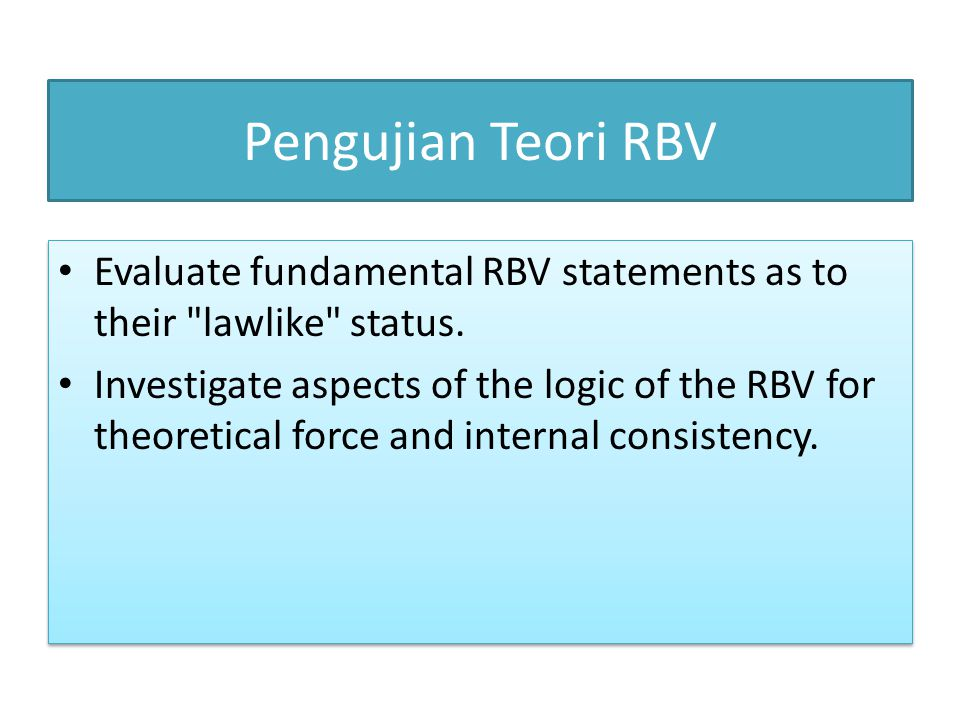 Pengujian Teori RBV Evaluate fundamental RBV statements as to their