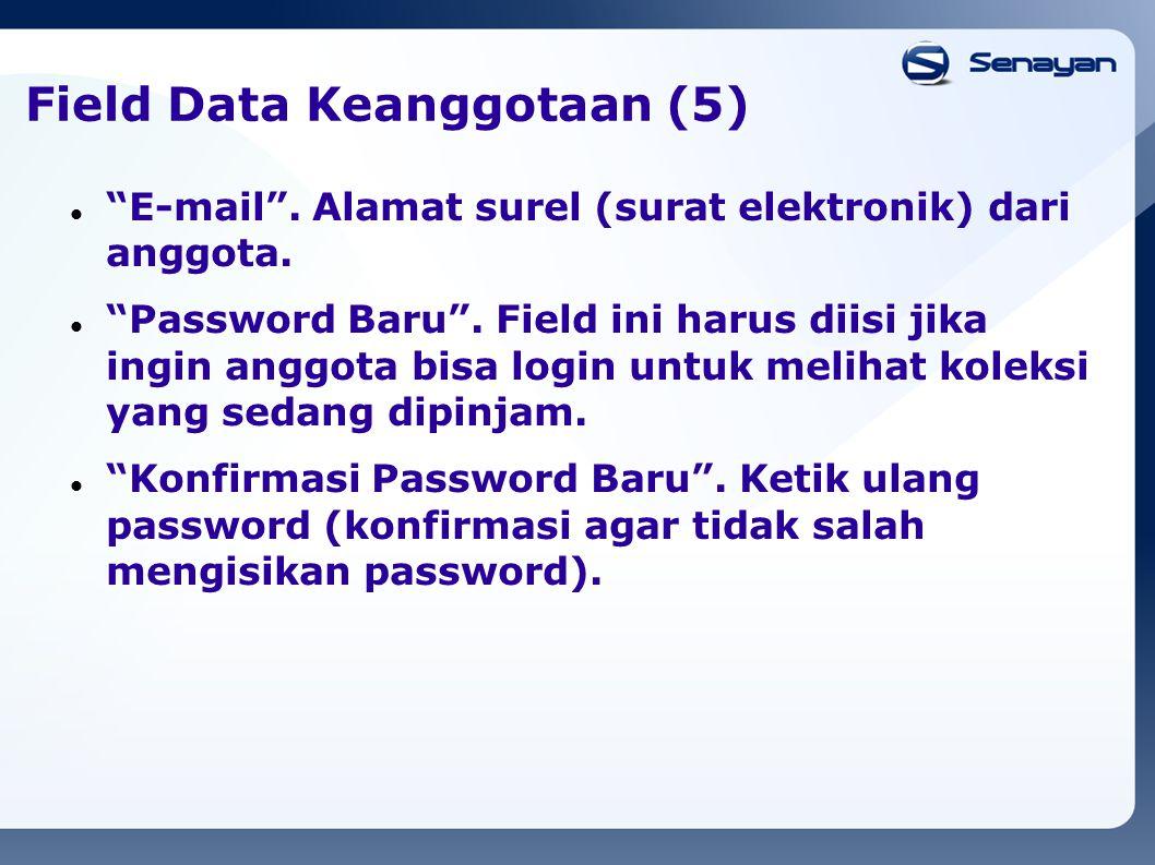 """Field Data Keanggotaan (5) """"E-mail"""". Alamat surel (surat elektronik) dari anggota. """"Password Baru"""". Field ini harus diisi jika ingin anggota bisa logi"""