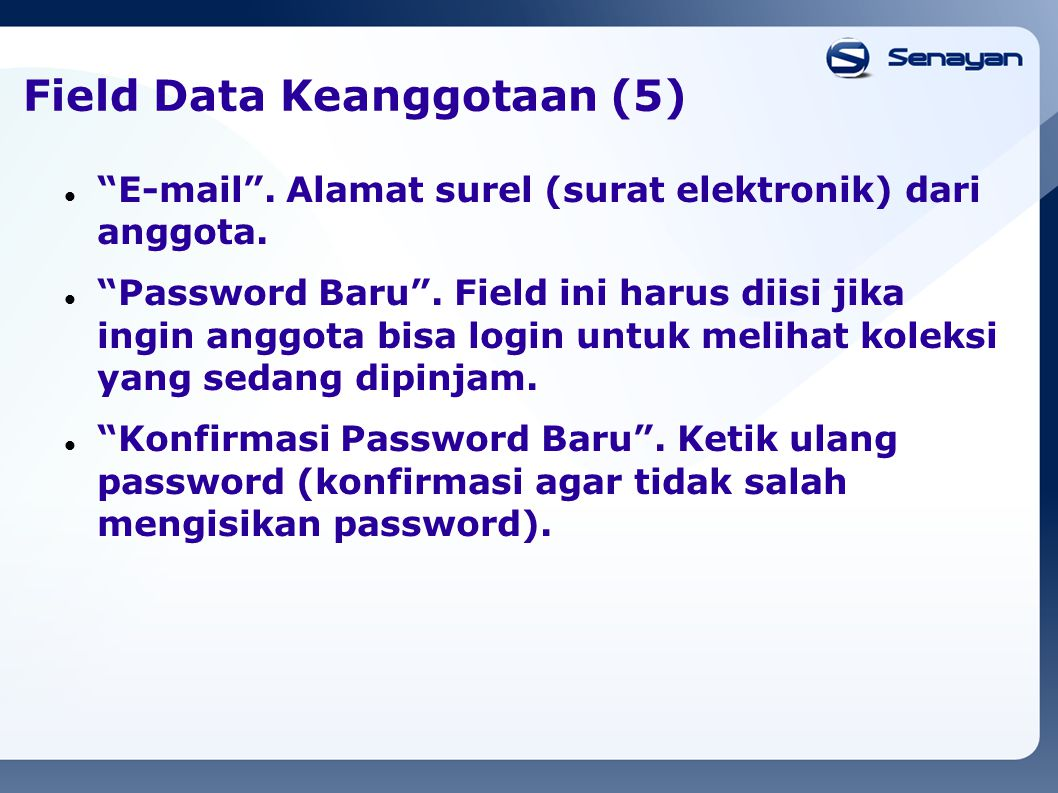Field Data Keanggotaan (5) E-mail .Alamat surel (surat elektronik) dari anggota.