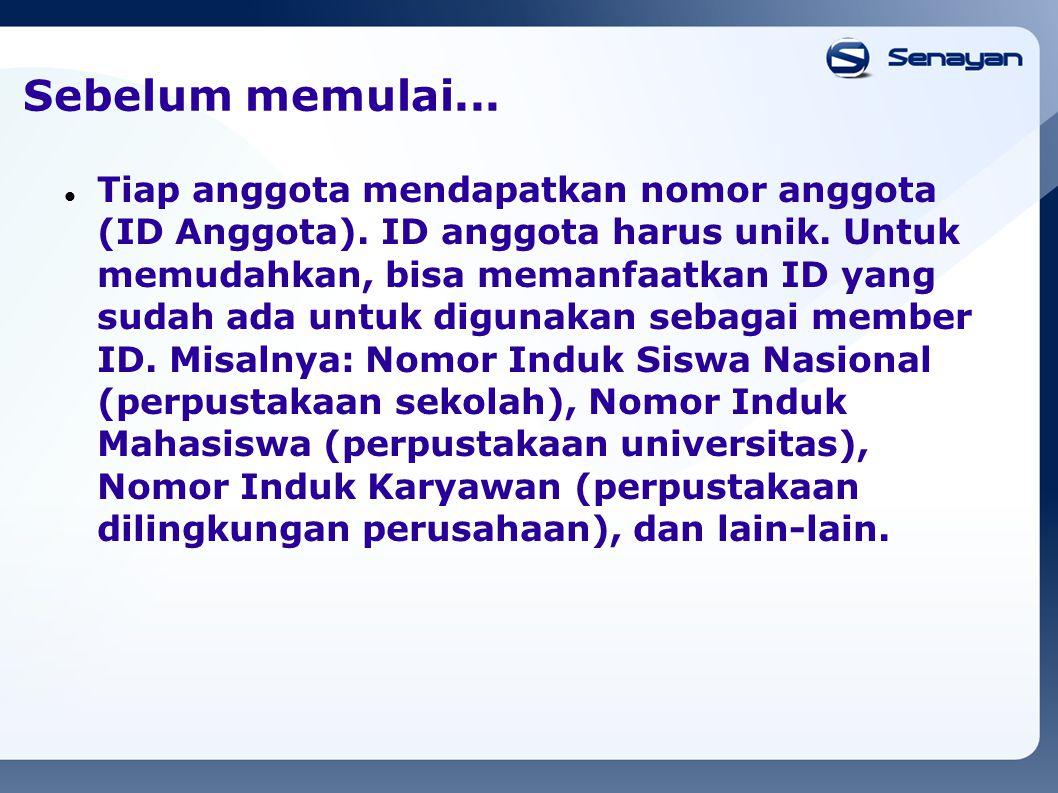 Sebelum memulai...Tiap anggota mendapatkan nomor anggota (ID Anggota).